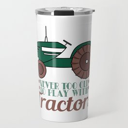 """""""Never Too Old To Play With Tractors"""" Tee design made for everyone!  Travel Mug"""
