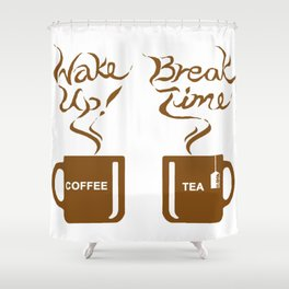 Wake up! Break time Shower Curtain