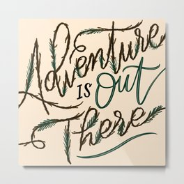 Adventure is Out There Woodsy Lettering Metal Print