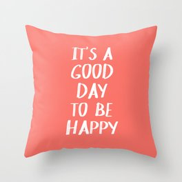 It's a Good Day to Be Happy - Coral Quote Throw Pillow