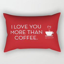 I Love You More Than Coffee - and that's a lot. Dark Red Rectangular Pillow