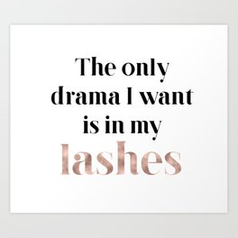 Rose gold beauty - the only drama I want is in my lashes Art Print