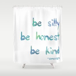 Be Silly, Be Honest, Be Kind Shower Curtain