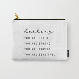 Darling, You Are Loved. You Are Strong. You Are Worthy. You Are Beautiful Carry-All Pouch