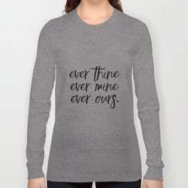 Love Quote, Gift for Anniversary, Home Decor, Ever Thine Ever Mine Ever Ours, Gift for her Long Sleeve T-shirt