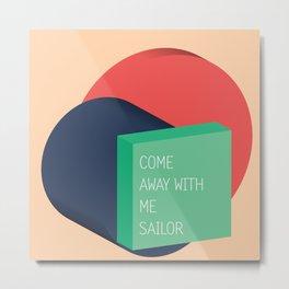 come away with me sailor // Metal Print