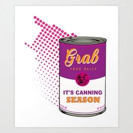Grab Your Balls It's Canning Season shirt farmer Art Print