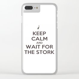 Keep Calm And Wait For The Stork Baby Delivery Clear iPhone Case