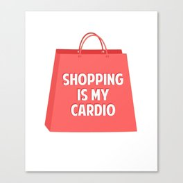 Shopping is my Cardio Canvas Print