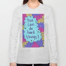 You can do hard things! Long Sleeve T-shirt