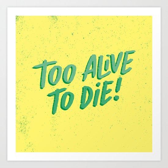 2 Alive Art Print