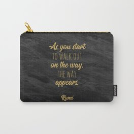 """""""As you start to walk out on the way, the way appears."""" ~ Rumi Carry-All Pouch"""