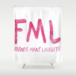 FML - Friends Make Laughter! Shower Curtain
