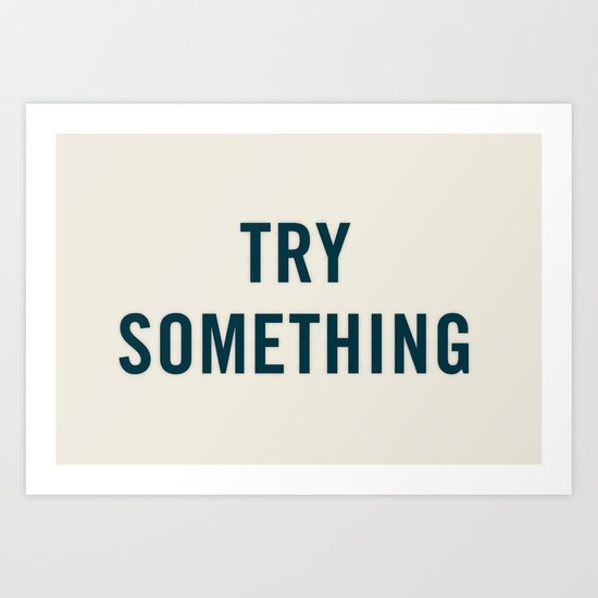 Try Something Art Print