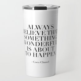 Fashion Print,Fashion Quote,Always Believe That Something Wonderful Is About To Happen,Quote Travel Mug