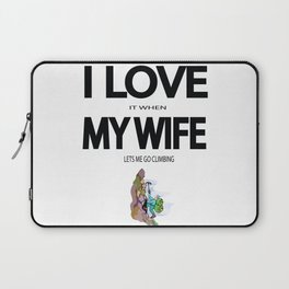 I Love it when my wife lets me go climbing Laptop Sleeve