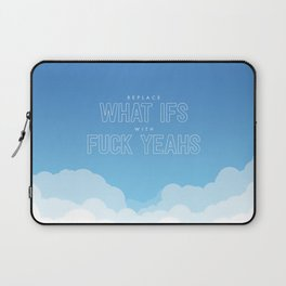 Replace What Ifs With Fuck Yeahs Laptop Sleeve