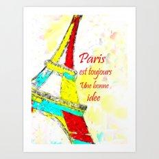 Paris is always a good idea  - Paris est toujours une bonne idee Art Print