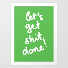 Let's Get Shit Done! Art Print