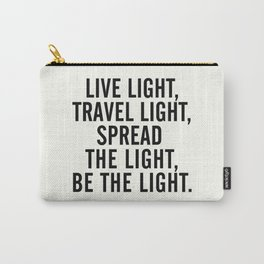 Live, travel, spread the light, be the light, inspirational quote, motivational, feelgood, shine Carry-All Pouch