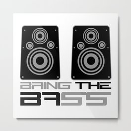 Bring The Bass Music Quote Metal Print