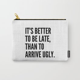 IT'S BETTER TO BE LATE THAN TO ARRIVE UGLY Carry-All Pouch