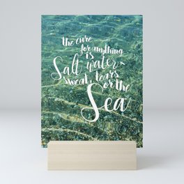 The cure for anything is salt water Mini Art Print