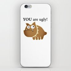 You are ugly! iPhone & iPod Skin