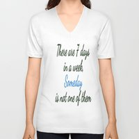 sayings V-neck T-shirts featuring Someday is not a Day! by Brown Eyed Lady