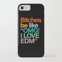 "edm iPhone & iPod Cases featuring Bitches Be Like ""OMG I LOVE EDM"" by DropBass"