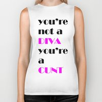 cunt Biker Tanks featuring YOU'RE NOT A DIVA, YOU'RE A CUNT by SLANTEDmind.com