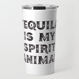 Tequila Is My Spirit Animal Travel Mug