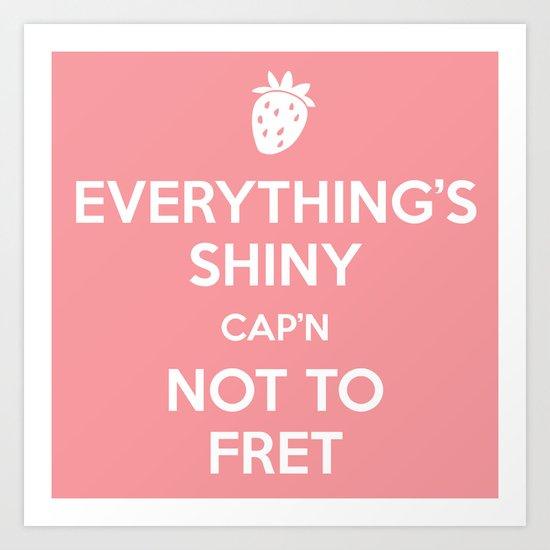 Everything's Shiny Cap'n! - Kaylee Art Print