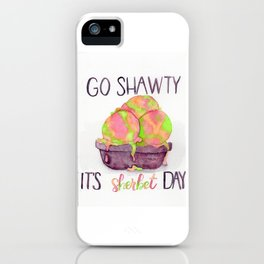 go shawty, it's sherbet day iPhone Case