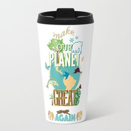 Make Our Planet Great Again Travel Mug