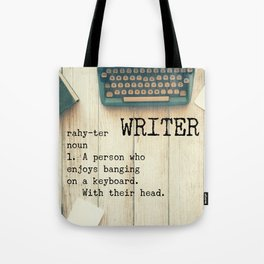Writer - rahy-ter - 1. A person who enjoys banging on a keyboard. With their head. Tote Bag