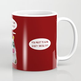 You must to love every single day Coffee Mug
