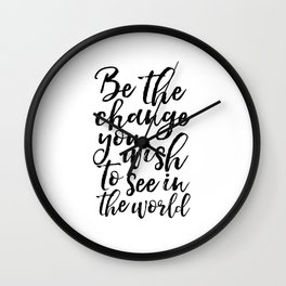 printable art, be the change you wish to see in the world,inspirational quote,typography art Wall Clock