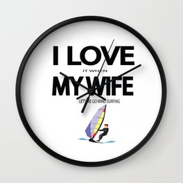 I Love it when my wife lets me go wind surfing Wall Clock