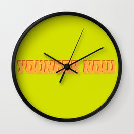 Younger Now Wall Clock