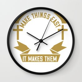 Faith. It does not make things easy Wall Clock