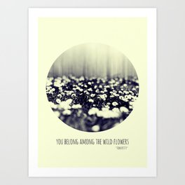 you belong among the wild flowers Art Print