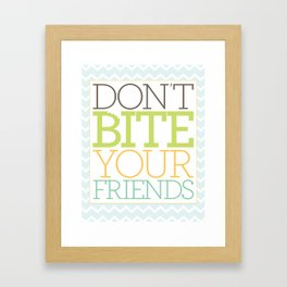 Don't Bite Your Friends Framed Art Print