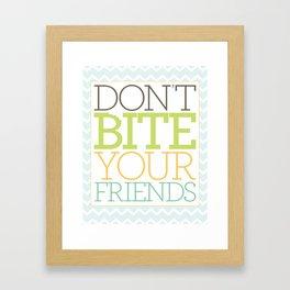 Don't Bite Your Friends Framed Art Print