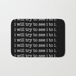 i will try to see i to i Bath Mat