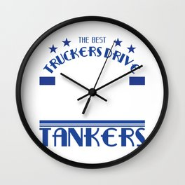 """Are you a proffesional driver?""""The Best Truckers Drive Tankers""""a unique T-shirt deisgn made for you! Wall Clock"""
