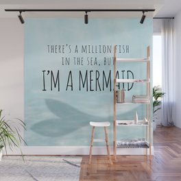 There's A Million Fish In The Sea, But I'm A Mermaid Wall Mural