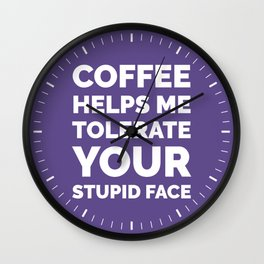 Coffee Helps Me Tolerate Your Stupid Face (Ultra Violet) Wall Clock