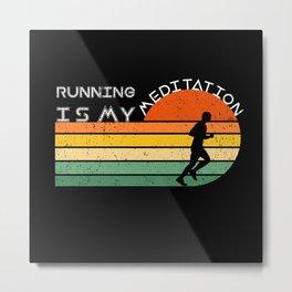 Running is my Meditation Shirt Metal Print