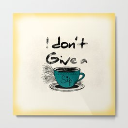 I dont give a sip Metal Print